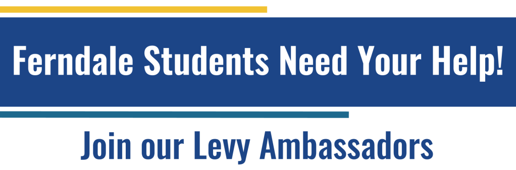 Ferndale students need your help! Join our Levy Ambassadors.