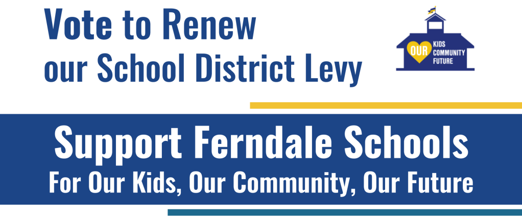 Vote to Renew our School District Levy.  Support Ferndale Schools for our kids, our community, our future.